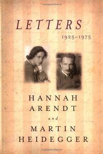 LETTERS 1925–1975: Hannah Arendt and Martin Heidegger
