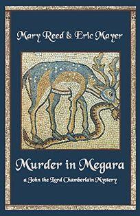 Murder in Megara: A John the Lord Chamberlain Mystery