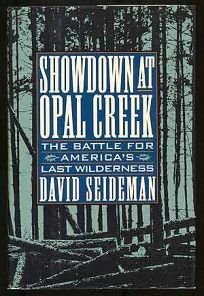 Showdown at Opal Creek: The Battle for Americas Last Wilderness