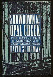 Showdown at Opal Creek: The Battle for Americas Last Wilderness