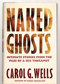 Naked Ghosts: Intimate Stories from the Files of a Sex Therapist