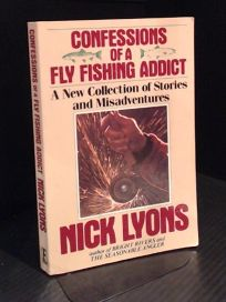 Confessions of a Fly Fishing Addict: A New Collection of Stories and Misadventures
