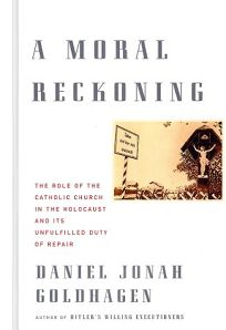 A MORAL RECKONING: The Role of the Catholic Church in the Holocaust and Its Unfulfilled Duty of Repair
