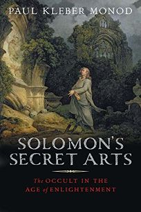 Solomons Secret Arts: The Occult in the Age of Enlightenment