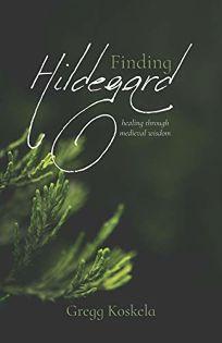 Finding Hildegard: Healing Through Medieval Wisdom