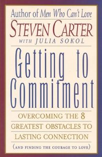 Getting to Commitment: Overcoming the Eight Greatest Obstacles to Lasting Connection