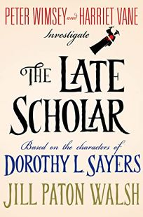 The Late Scholar: The New Lord Peter Wimsey/Harriet Vane Mystery