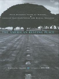 The American Resting Place: Four Hundred Years of History Through Our Cemeteries and Burial Grounds
