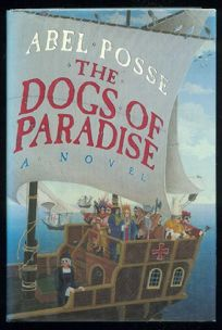 The Dogs of Paradise: Abel Posse; Translated from the Spanish by Margaret Sayers Peden