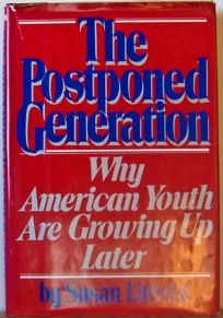 The Postponed Generation: Why Americas Grown-Up Kids Are Growing Up Later