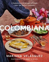 Colombiana: A Rediscovery of Recipes and Rituals from the Soul of Columbia