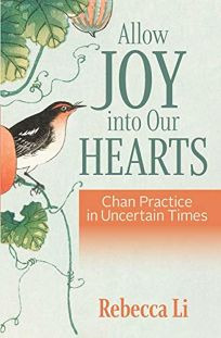 Allow Joy into Our Hearts: Chan Practice in Uncertain Times