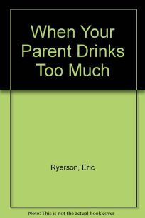 When Your Parent Drinks Too Much: A Book for Teenagers