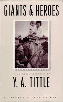 Giants and Heroes: A Daughters Memories of Y.A. Tittle