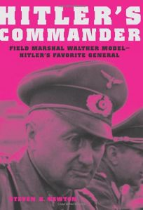 Hitlers Commander: Field Marshall Walther Model— Hitlers Favorite General