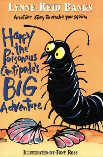HARRY THE POISONOUS CENTIPEDES BIG ADVENTURE: Another Story to Make You Squirm