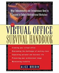 The Virtual Office Survival Handbook: What Telecommuters and Entrepreneurs Need to Succeed in Todays Nontraditional Workplace