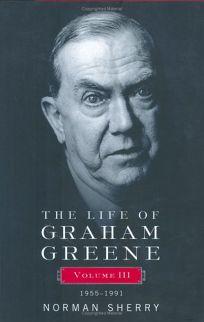 THE LIFE OF GRAHAM GREENE: Volume III: 1955–1991