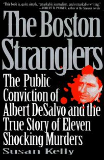 The Boston Stranglers: The Public Conviction of Albert DeSalvo and the True Story of Eleven Shocking Murders
