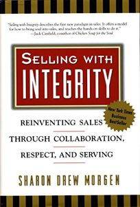Selling with Integrity: Reinventing Sales Through Collaboration