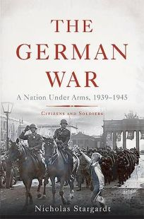 The German War: A Nation Under Arms: Citizens and Soldiers
