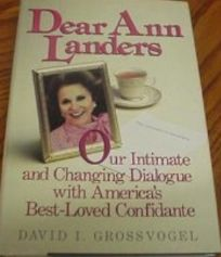 Dear Ann Landers: Our Intimate and Changing Dialogue with Americas Best-Loved Confidante
