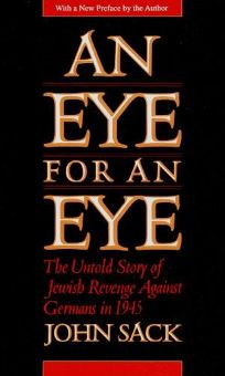 Eye for an Eye: The Untold Story of Jewish Revenge Against the Germans in 1945