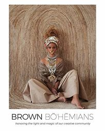 Brown Bohemians: Honoring the Light and Magic of Our Creative Community