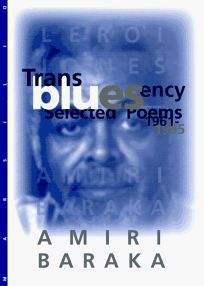 Transbluesency: The Selected Poetry of Amiri Baraka Leroi Jones