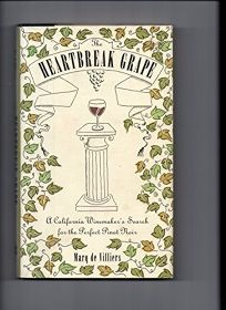 The Heartbreak Grape: A California Winemakers Search for the Perfect Pinot Noir