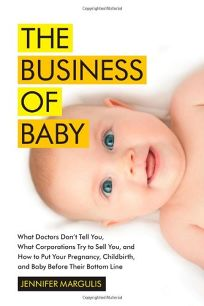 The Business of Baby: What Doctors Don't Tell You