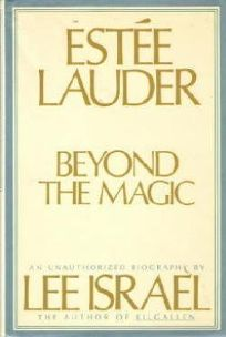 Estee Lauder: Beyond the Magic: An Unauthorized Biography