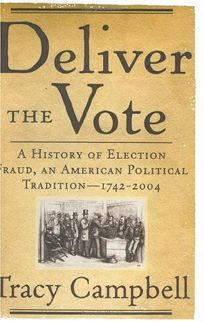 Deliver the Vote: A History of Election Fraud