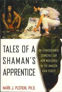 Tales of a Shamans Apprentice: An Ethnobotanist Searches for New Medicines in the Amazon Rain Forest