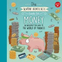 The Know-Nonsense Guide to Money: An Awesomely Fun Guide to the Way We Use Currency
