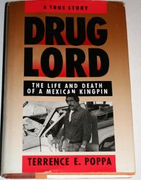 Drug Lord: The Life and Death of a Mexican Kingpin: A True Story