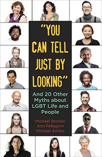 """""""You Can Tell Just By Looking"""" and 20 Other Myths about LGBT Life and People"""