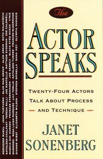 The Actor Speaks: Twenty-Four Actors Talk about Process and Technique