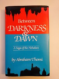 Between Darkness & Dawn: A Saga of the Hehalutz