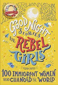100 Immigrant Women Who Changed the World Good Night Stories for Rebel Girls