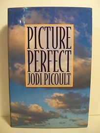 Fiction Book Review Picture Perfect By Jodi Picoult Author Putnam Publishing Group 23 95 0p Isbn 978 0 399 14040 2