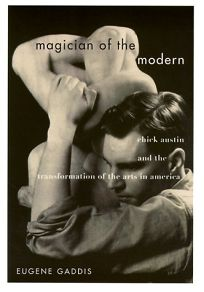 Magician of the Modern: Chick Austin and the Transformation of the Arts in America