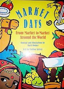 Market Days: From Market to Market Around the World