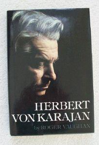 Herbert Von Karajan: A Biographical Portrait