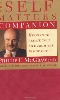 The Self Matters Companion: Helping You to Create Your Life from the Inside Out