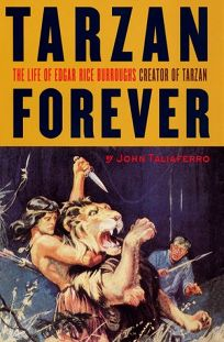 Tarzan Forever: The Life of Edgar Rice Burroughs