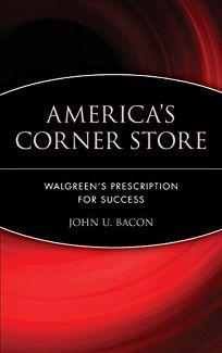 Americas Corner Store: Walgreens Prescription for Success