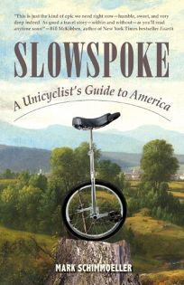 Slowspoke: A Unicyclists Guide to America
