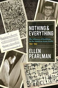 Nothing & Everything: The Influence of Buddhism on the American Avant Garde: 1942-1962