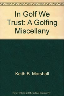 In Golf We Trust: A Golfing Miscellany